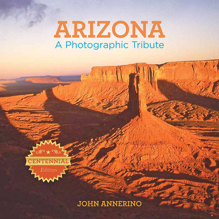 Arizona, John Annerino, A Photographic Tribute,
