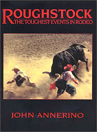 Roughstock, John Annerino, The Toughest Events in Rodeo,