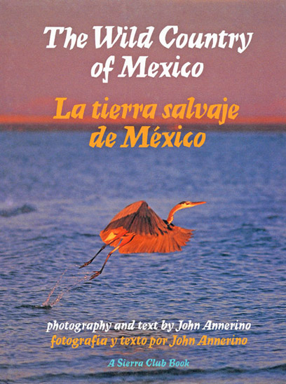 The Wild Country of Mexico, John Annerino, Sierra Club Books, La tierra salvaje de Mexico