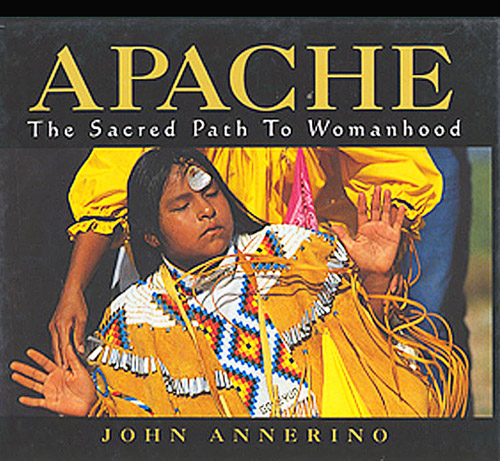 Apache, John Annerino, The Sacred Path to Womanhood,