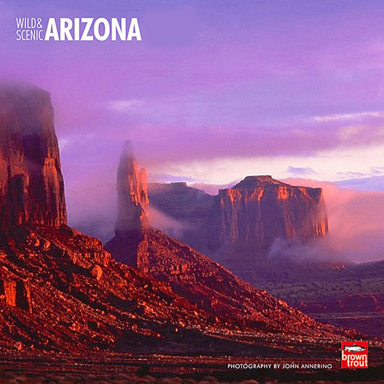 Wild & Scenic Arizona Calendar, John Annerino,  National Parks, Monuments, Wilderness Areas, Wildlife Refuges, UNESCO World Heritage Sites
