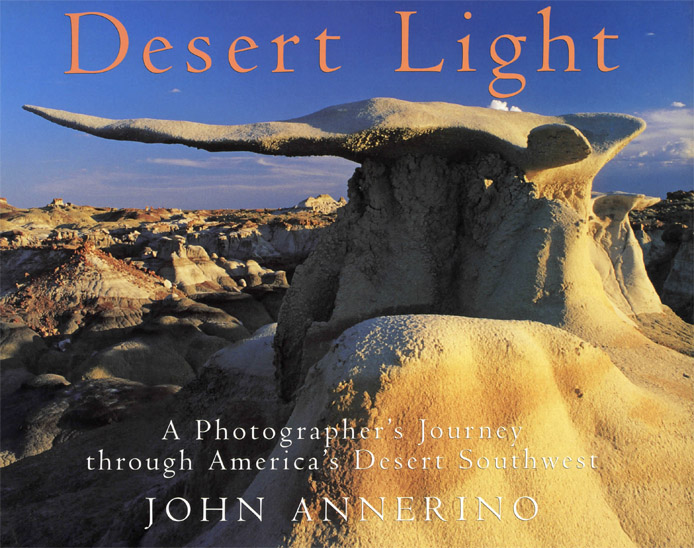 Desert Light, John Annerino, Photographer's Journey America's Desert Southwest,