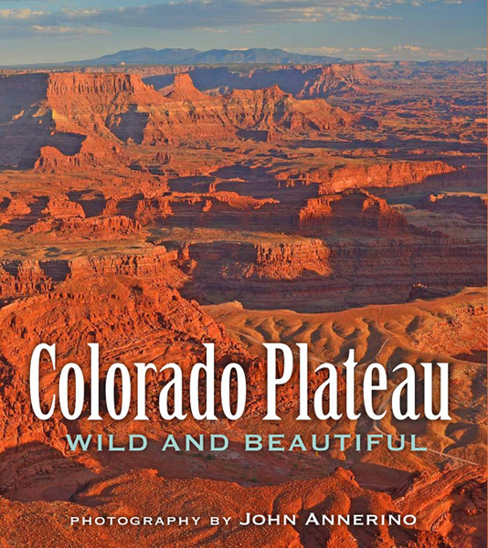 Colorado Plateau Wild and Beautiful, John Annerino