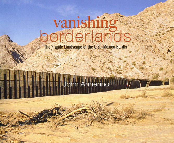 Vanishing Borderlands, John Annerino. Fragile Landscape, U.S. Mexico Border